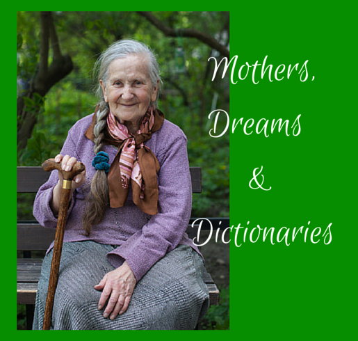 Mothers, Dreams & Dictionaries