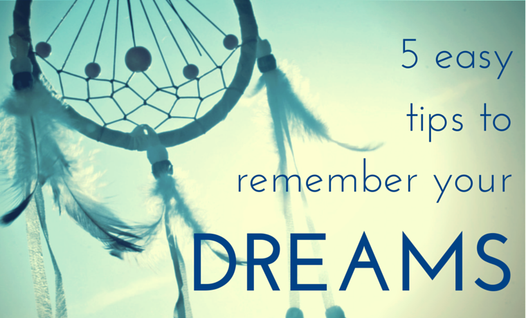 5 Easy Tips To Remember Your Dreams