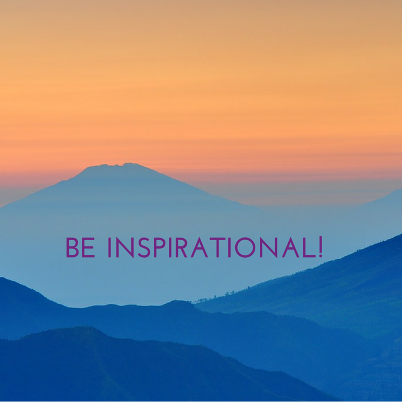 BE INSPIRATIONAL